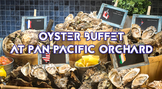 Pan Pacific Orchard: Oyster Occasions Buffet @10 at Claymore Till 31